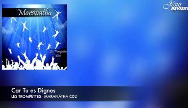 Maranatha- Les Trompettes Car tu es digne